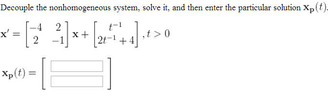 Decouple the nonhomogeneous system, solve it. and