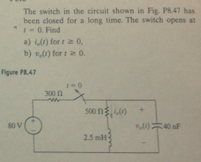 The switch in the circuit shown in Fig. P8.47 ha