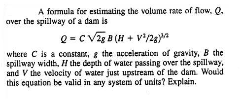 A formula for estimating the volume rate of flow chegg question a formula for estimating the volume rate of flow q over the spillway of a dam is q c bh v ccuart Image collections