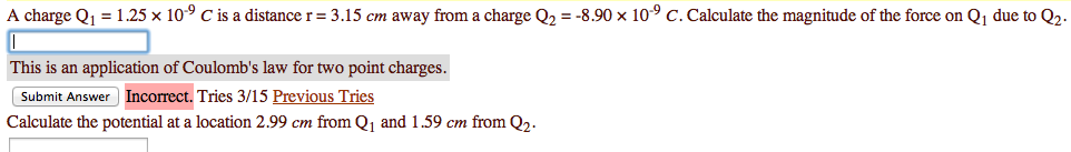 A charge Q1 = 1.25 x 10-9 C is a distance r = 3.15