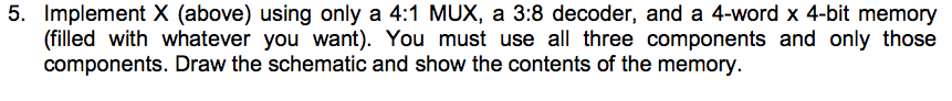 Implement X (above) using only a 4:1 MUX, a 3:8 de