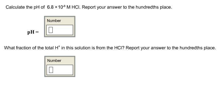 Calculate the pH of 6.8 times 10-8 M HCl. Report y