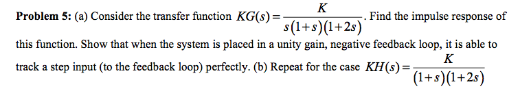 Consider the transfer function KG(s) = K by s(1 +