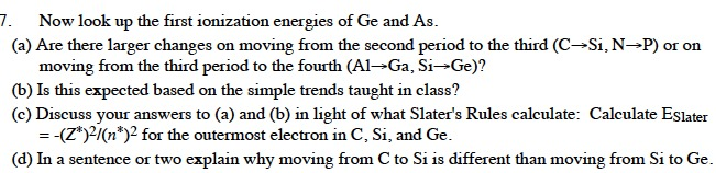 Now look up the first ionization energies of Ge an