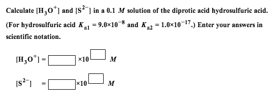 Calculate [H30+] and [S2-] in a 0.1 M solution of