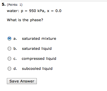 water: p = 950 kPa, x = 0.0 What is the phase? s