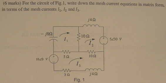 For the circuit of Fig. 1, write down the mesh cur