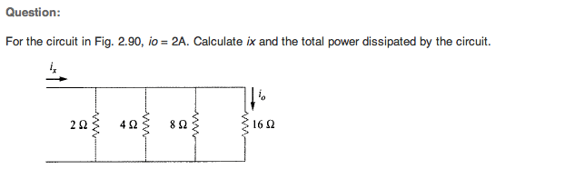 For the circuit in Fig. 2.90, i0 = 2A. Calculate i