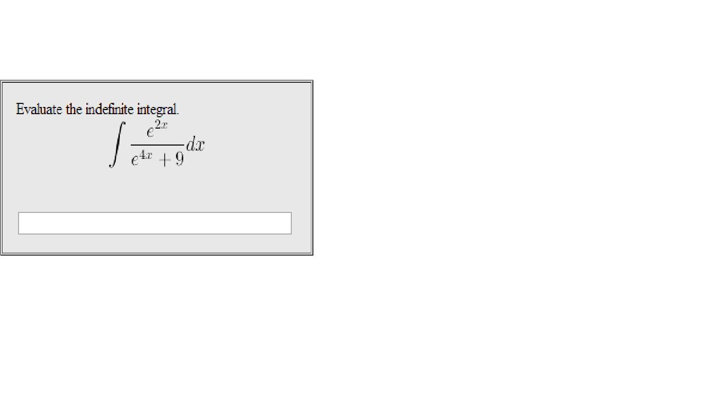 Evaluate The Indefinite Integral. Int E2x / E4x + ... | Chegg.com