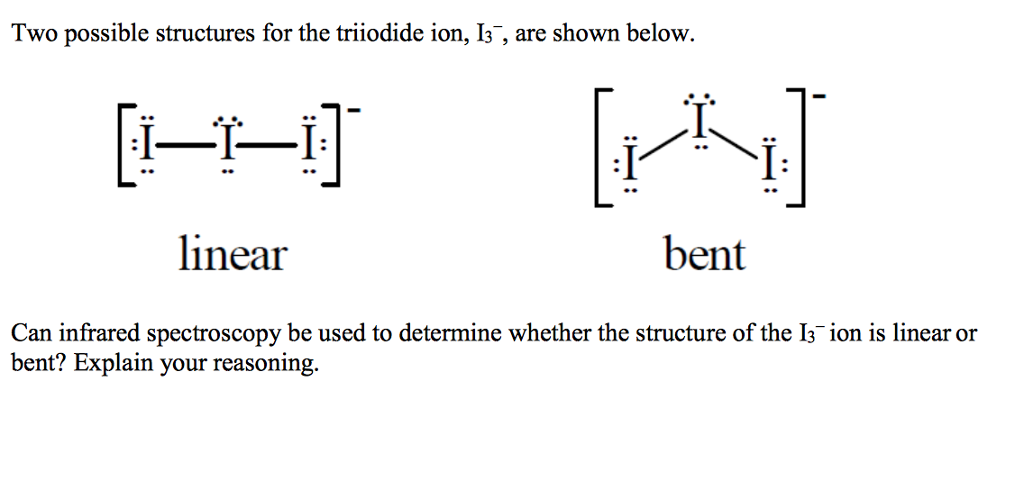 Solved: Two Possible Structures For The Triodide Ion, Is ...