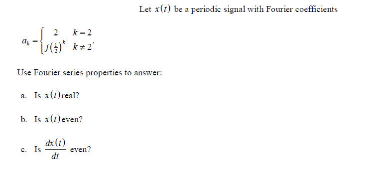 Let x(t) be a periodic signal with Fourier coeffic