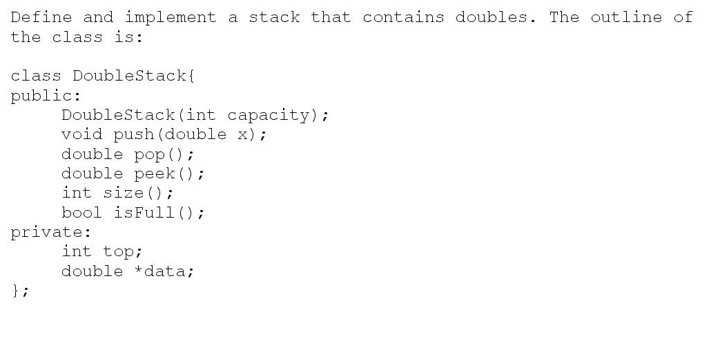 Define and implement a stack that the class is: