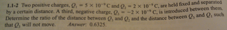 Two positive charges. Q1 = 5 times 10-9 C and Q2 =