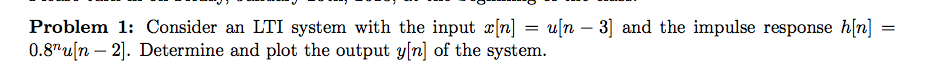 Consider an LT1 system with the input a:[n] = u[n