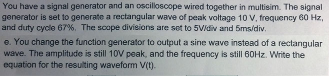 You have a signal generator and an oscilloscope wi