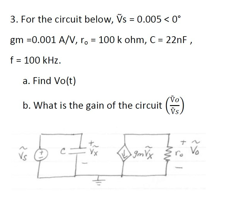 For the circuit below, Vs = 0.005 < 0 degree gm =