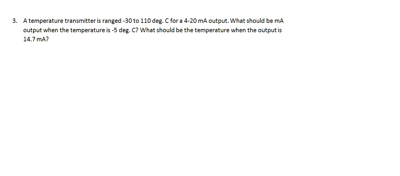 A temperature transmitter is ranged -30 to 110 deg