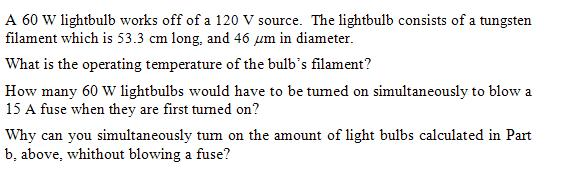 A 60 W lightbulb works off of a 120 V source. The