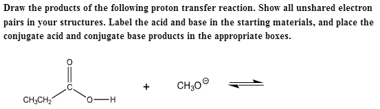 Draw the products of the following proton transfer
