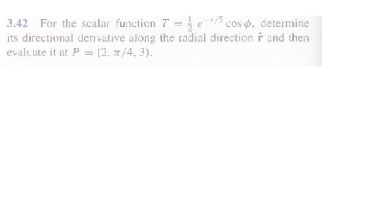 For the scalar function T = 1/2e-r/5 cos phi . det