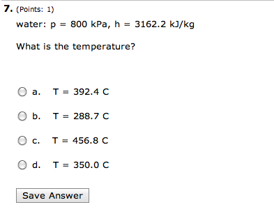 water: p = 800 kPa, h = 3162.2 kJ/kg What is the