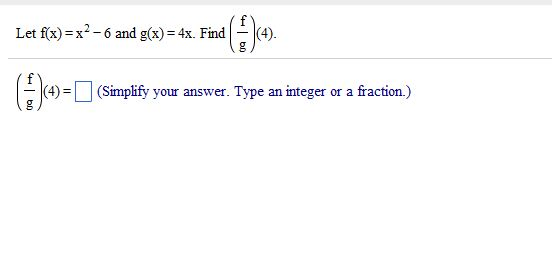 Let f(x) = x2 -6 and g(x) = 4x. Find (f/g)(4). (f