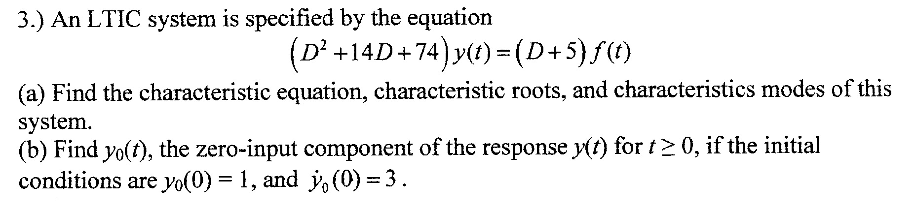 An LTIC system is specified by the equation (D2 +