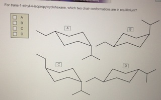 For trans-1-ethy-4 isopropylcyclohexane. which two