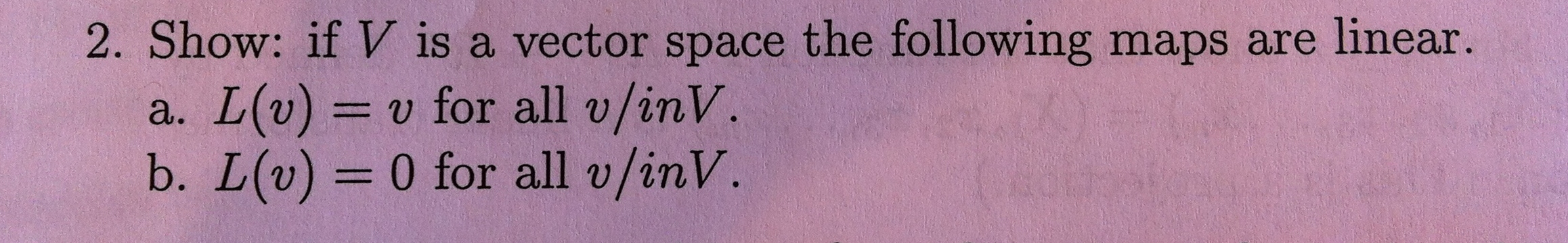 Show: if V is a vector space the following maps ar