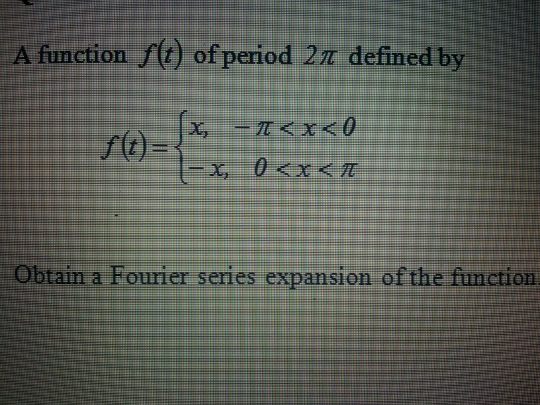 A function f(t) of period 2 r defined by Obtain
