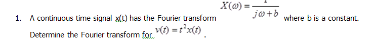 A continuous time signal x(t) has the Fourier tran