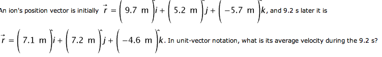 An ion's position vector is initially = (9.7 m)i
