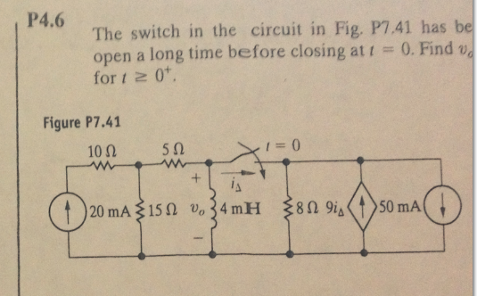 The switch in the circuit in Fig. P7.41 has be ope