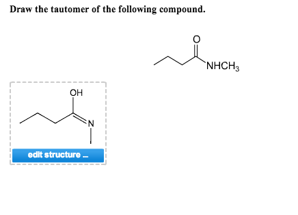Draw the tautomer of the following compound.