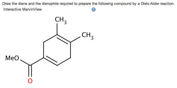 Draw the diene and the dienophile required to prep
