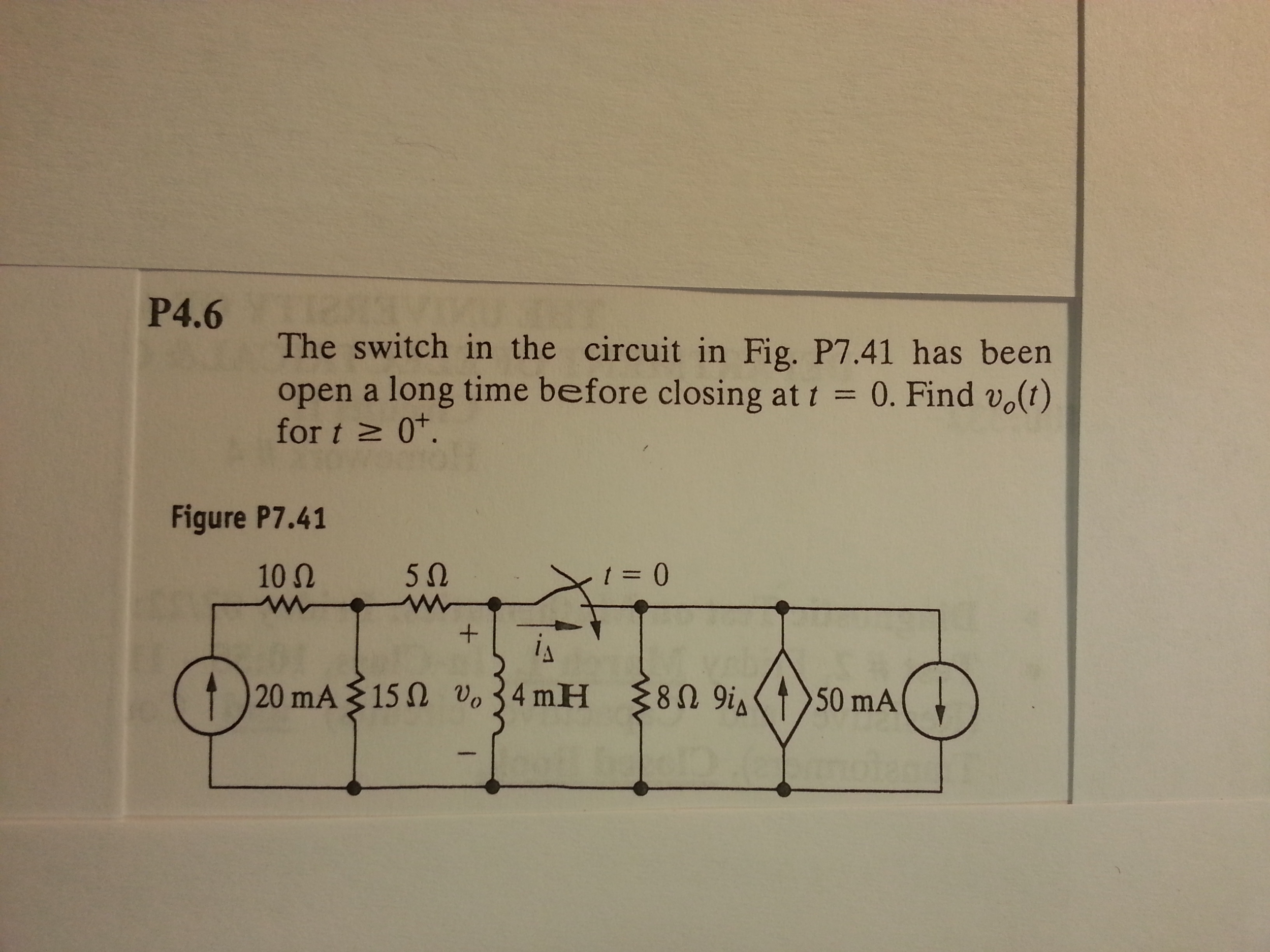 The switch in the circuit in Fig. P7.41 has been o