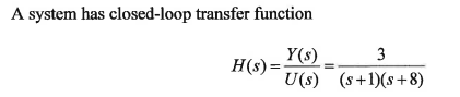 A system has closed-loop transfer function H(s) =