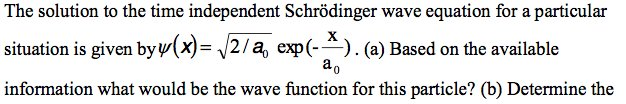 The solution to the time independent Schrodinger w