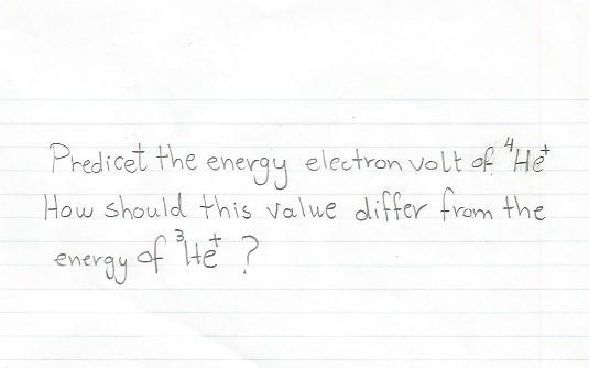 Predict the energy electron volt of He+ How shoul