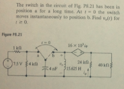 The switch in the circuit of Fig. P8.21 has been i