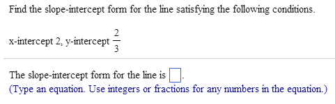 Find the slope-intercept form for the line satisfy