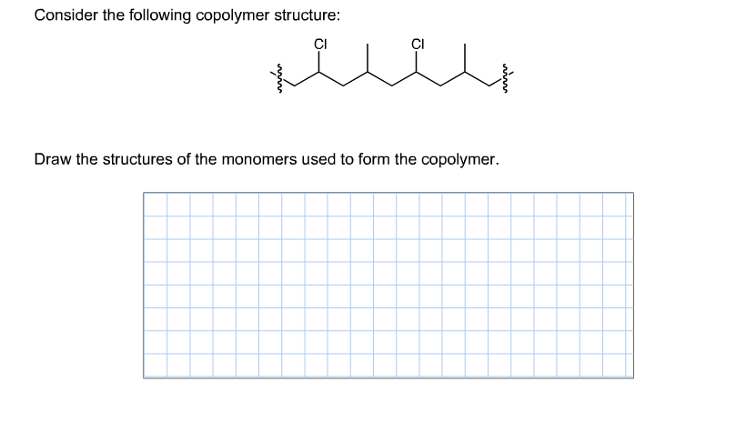 Consider the following copolymer structure: Draw