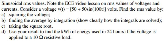 Sinusoidal rms values. Note the ECE video lesson o