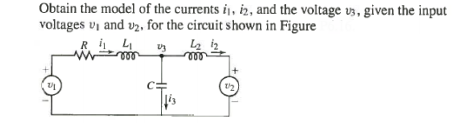 Obtain the model of the currents i1, i2, and the v