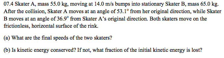 Skater A, mass 55.0 kg, moving at 14.0 m/s bumps i