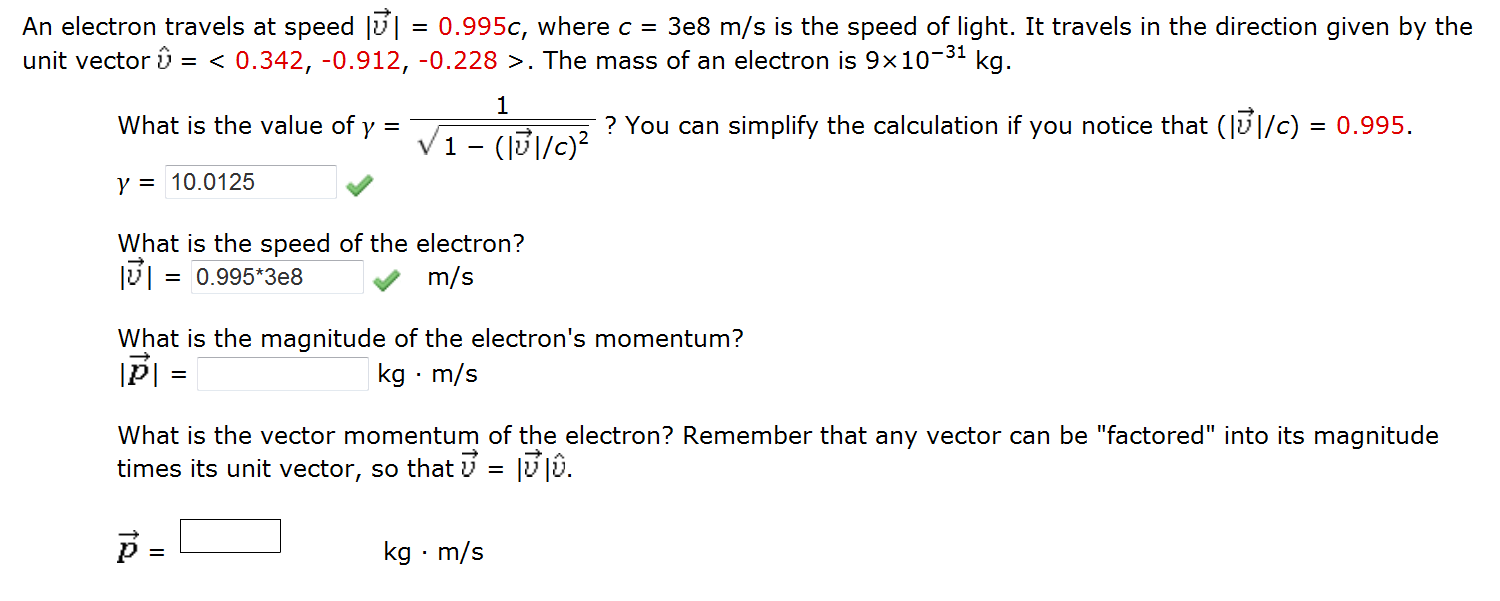 An electron travels at speed | | = 0.995c, where c