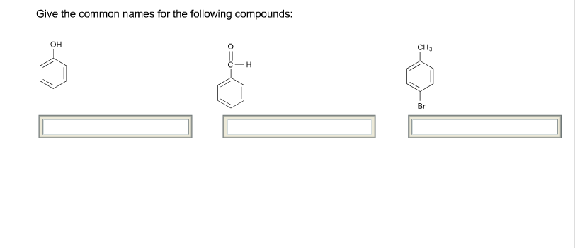 Give the common names for the following compounds: