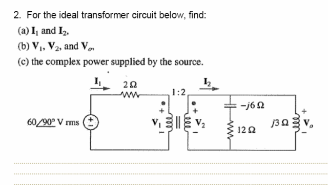 For the ideal transformer circuit below, find: I1