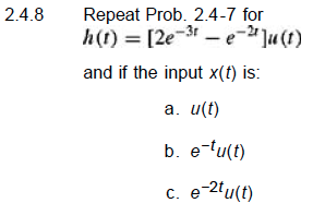 Repeat Prob. 2.4-7 for h(t) = [2e-3t -e-2e] (t) a