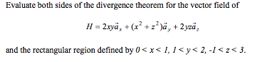 Evaluate both sides of the divergence theorem for